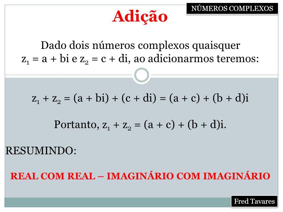 Oposto, conjugado Conjugado ( Basta mudar o sinal da parte imaginária) Para determinarmos o conjugado de um número complexo, basta representar o número complexo através do oposto da parte imaginária.