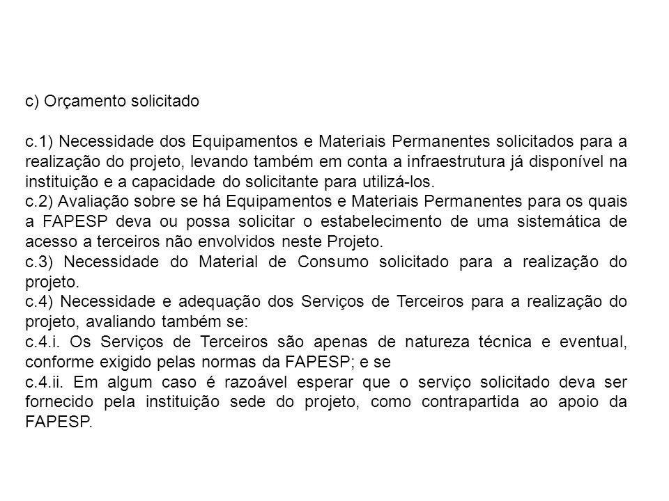 c) Orçamento solicitado c.1) Necessidade dos Equipamentos e Materiais Permanentes solicitados para a realização do projeto, levando também em conta a