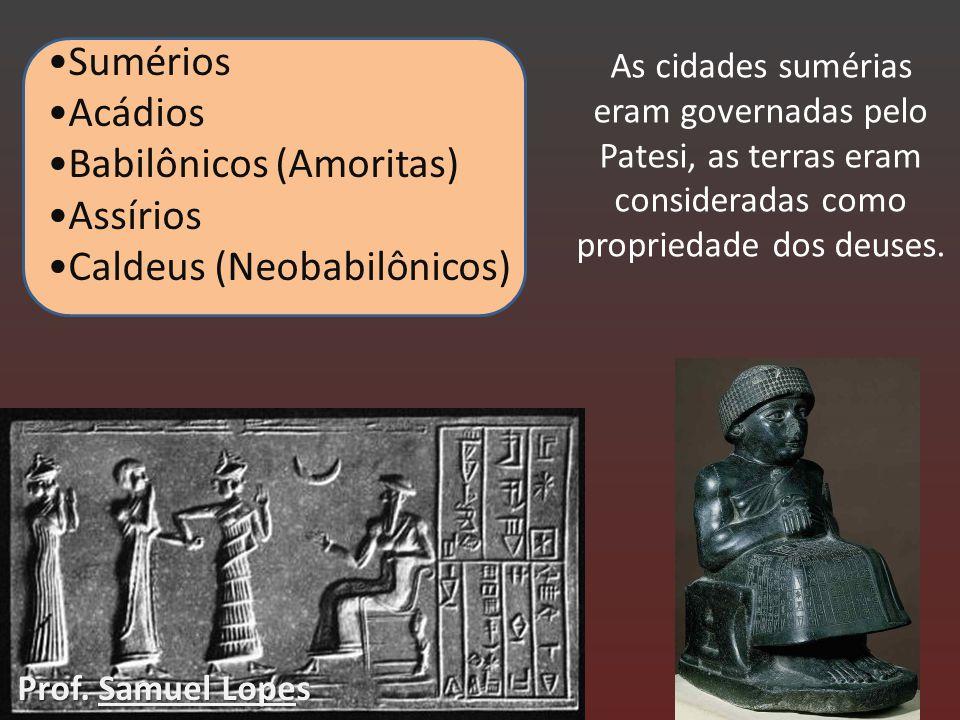 Sumérios Acádios Babilônicos (Amoritas) Assírios Caldeus (Neobabilônicos) As cidades sumérias eram governadas pelo Patesi, as terras eram consideradas