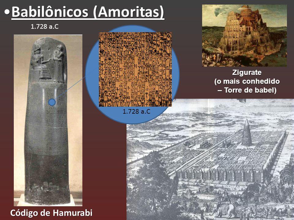 Babilônicos (Amoritas)Babilônicos (Amoritas) Código de Hamurabi 1.728 a.C Zigurate (o mais conhedido – Torre de babel)