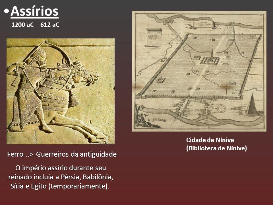 Assírios 1200 aC – 612 aC Cidade de Nínive (Biblioteca de Nínive) O império assírio durante seu reinado incluía a Pérsia, Babilônia, Síria e Egito (te