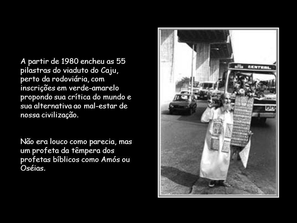 Seguramente muitos do Rio se lembram daquela figura singular de cabelos longos, barbas brancas, vestindo uma bata alvíssima com apliques cheios de mensagens, com um estandarte na mão com muitos dizeres em vermelho, que a partir dos inícios de 1970 até a sua morte em 1996 percorria toda a cidade, viajava nas barcas Rio- Niterói, entrava nos trens e ônibus para fazer a sua pregação.
