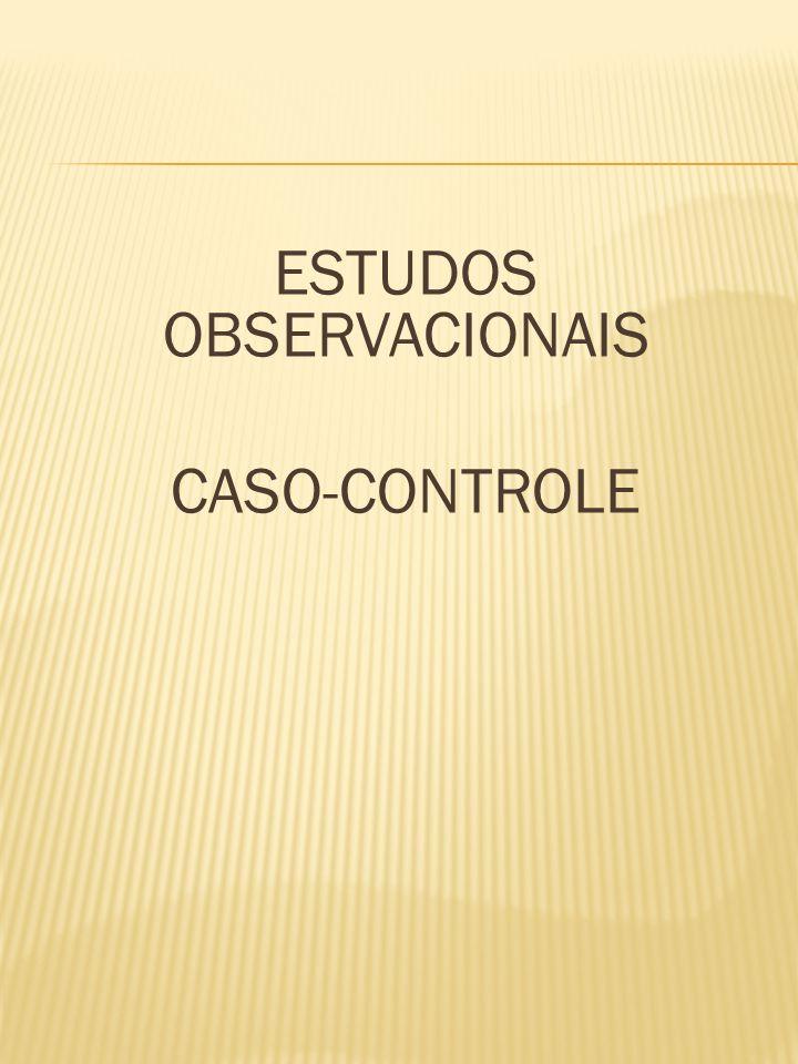 ESTUDOS OBSERVACIONAIS CASO-CONTROLE
