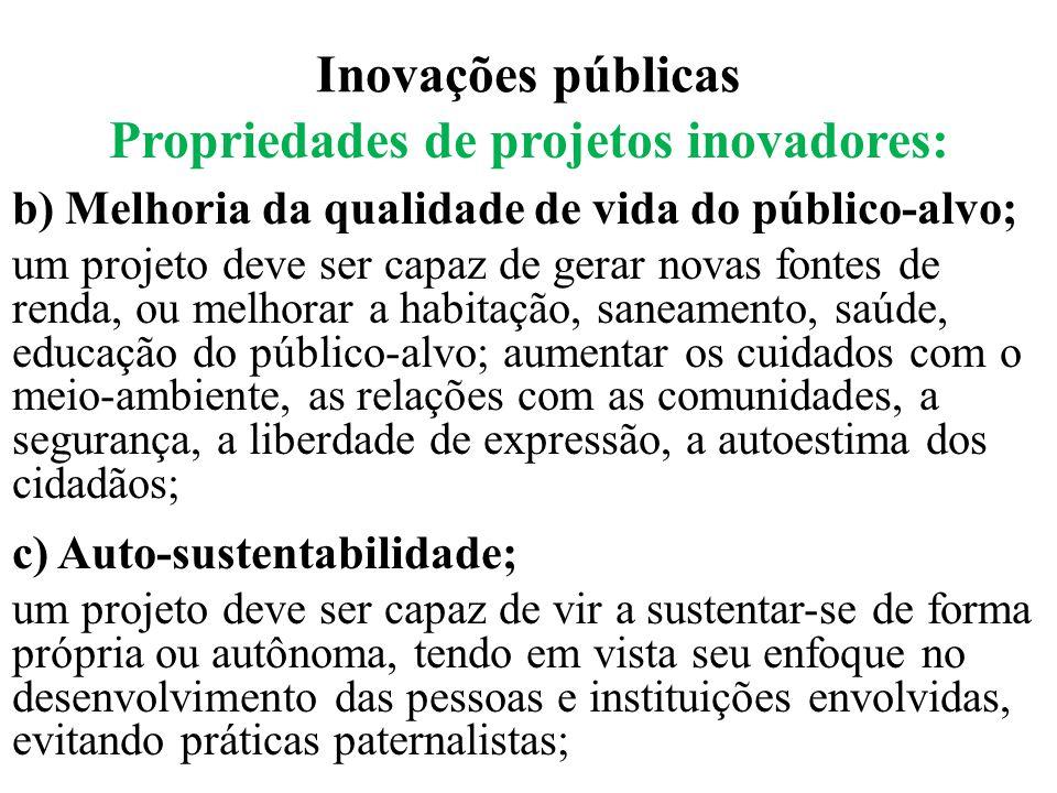 Inovações públicas Propriedades de projetos inovadores: b) Melhoria da qualidade de vida do público-alvo; um projeto deve ser capaz de gerar novas fon