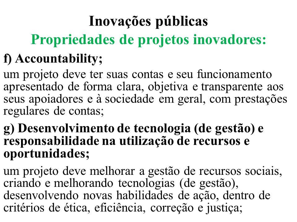 Inovações públicas Propriedades de projetos inovadores: f) Accountability; um projeto deve ter suas contas e seu funcionamento apresentado de forma cl