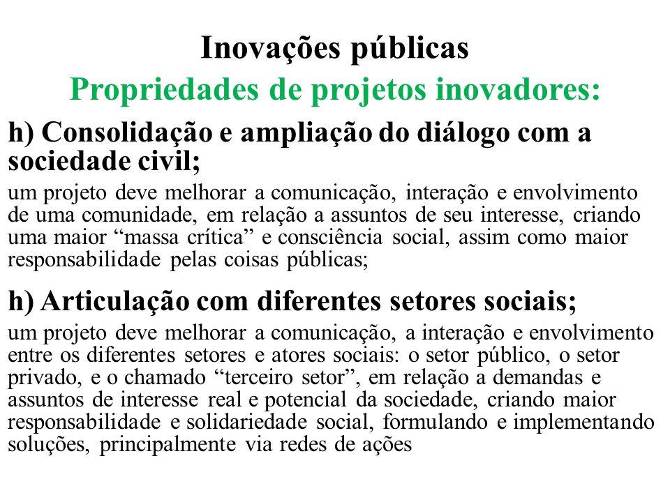 Inovações públicas Propriedades de projetos inovadores: h) Consolidação e ampliação do diálogo com a sociedade civil; um projeto deve melhorar a comun