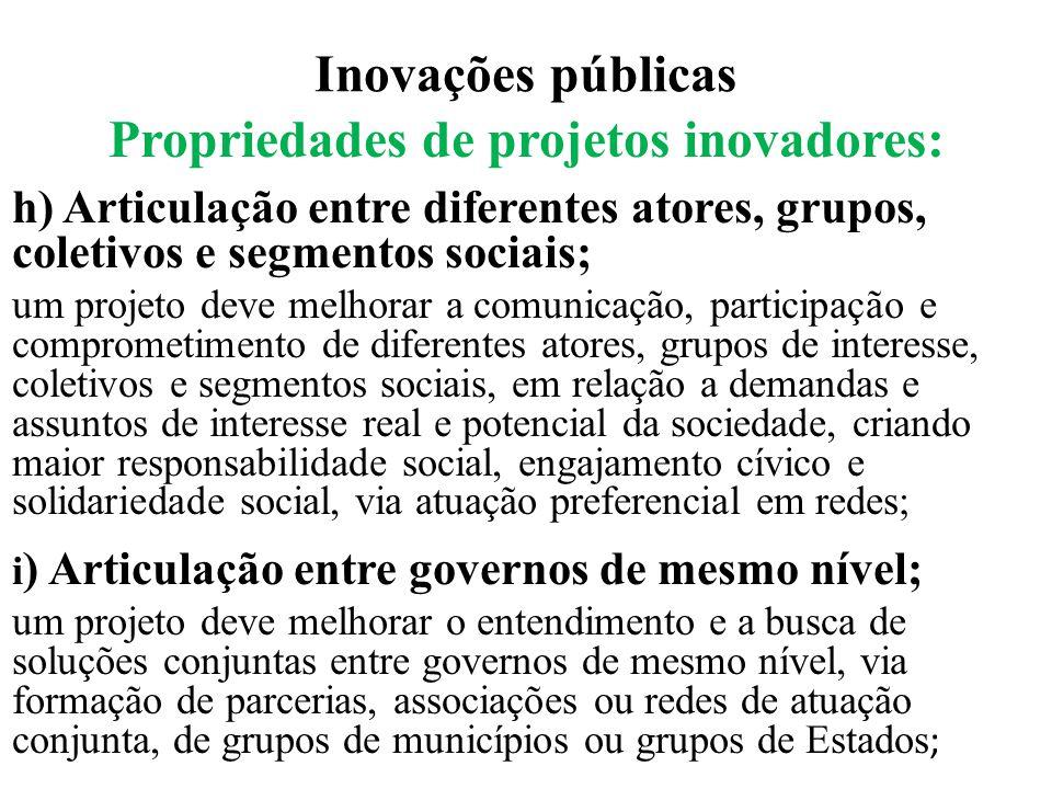 Inovações públicas Propriedades de projetos inovadores: h) Articulação entre diferentes atores, grupos, coletivos e segmentos sociais; um projeto deve