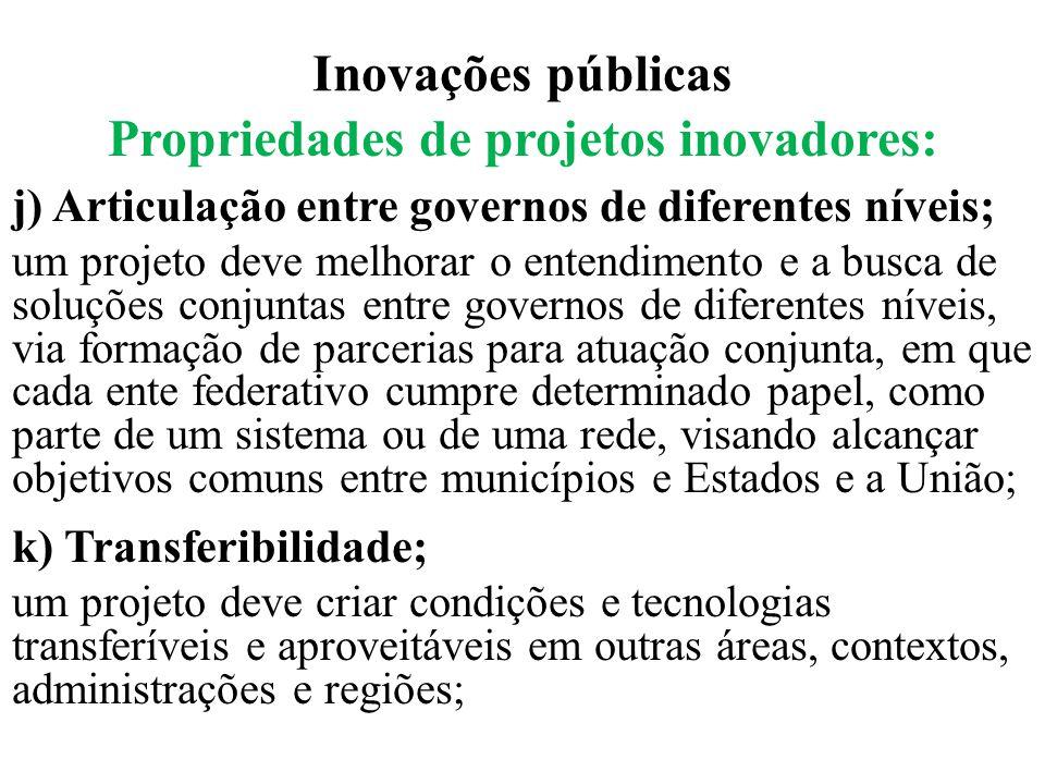 Inovações públicas Propriedades de projetos inovadores: j) Articulação entre governos de diferentes níveis; um projeto deve melhorar o entendimento e