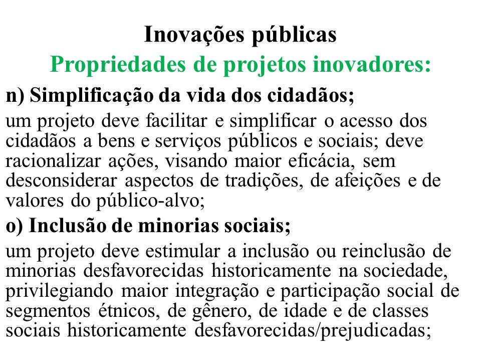 Inovações públicas Propriedades de projetos inovadores: n) Simplificação da vida dos cidadãos; um projeto deve facilitar e simplificar o acesso dos ci