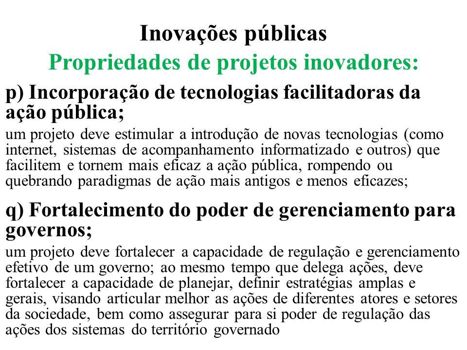 Inovações públicas Propriedades de projetos inovadores: p) Incorporação de tecnologias facilitadoras da ação pública; um projeto deve estimular a intr