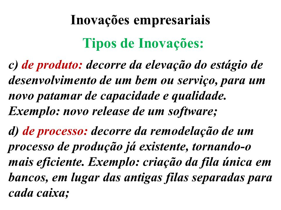Inovações empresariais Tipos de Inovações: c) de produto: decorre da elevação do estágio de desenvolvimento de um bem ou serviço, para um novo patamar