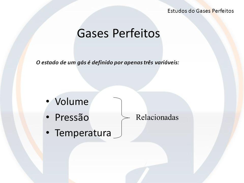 Gases Perfeitos Volume Pressão Temperatura Relacionadas Estudos do Gases Perfeitos O estado de um gás é definido por apenas três variáveis: