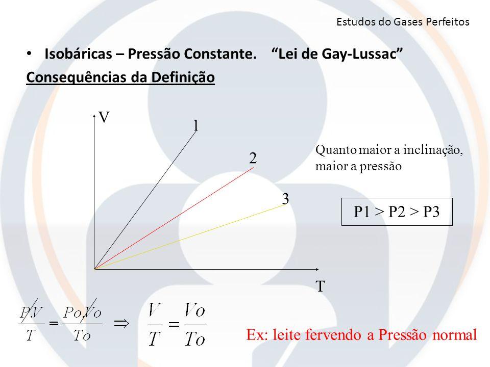 """V T Quanto maior a inclinação, maior a pressão 1 2 3 P1 > P2 > P3 Estudos do Gases Perfeitos Isobáricas – Pressão Constante.""""Lei de Gay-Lussac"""" Conseq"""