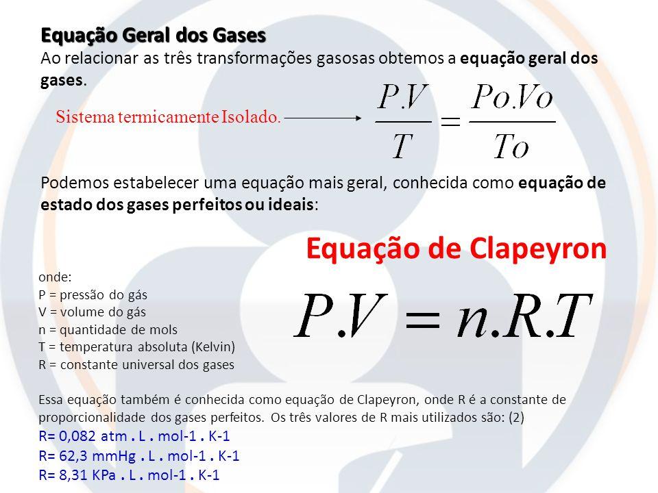 Equação Geral dos Gases Ao relacionar as três transformações gasosas obtemos a equação geral dos gases. Podemos estabelecer uma equação mais geral, co