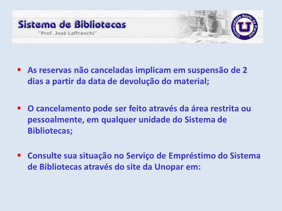  As reservas não canceladas implicam em suspensão de 2 dias a partir da data de devolução do material;  O cancelamento pode ser feito através da áre