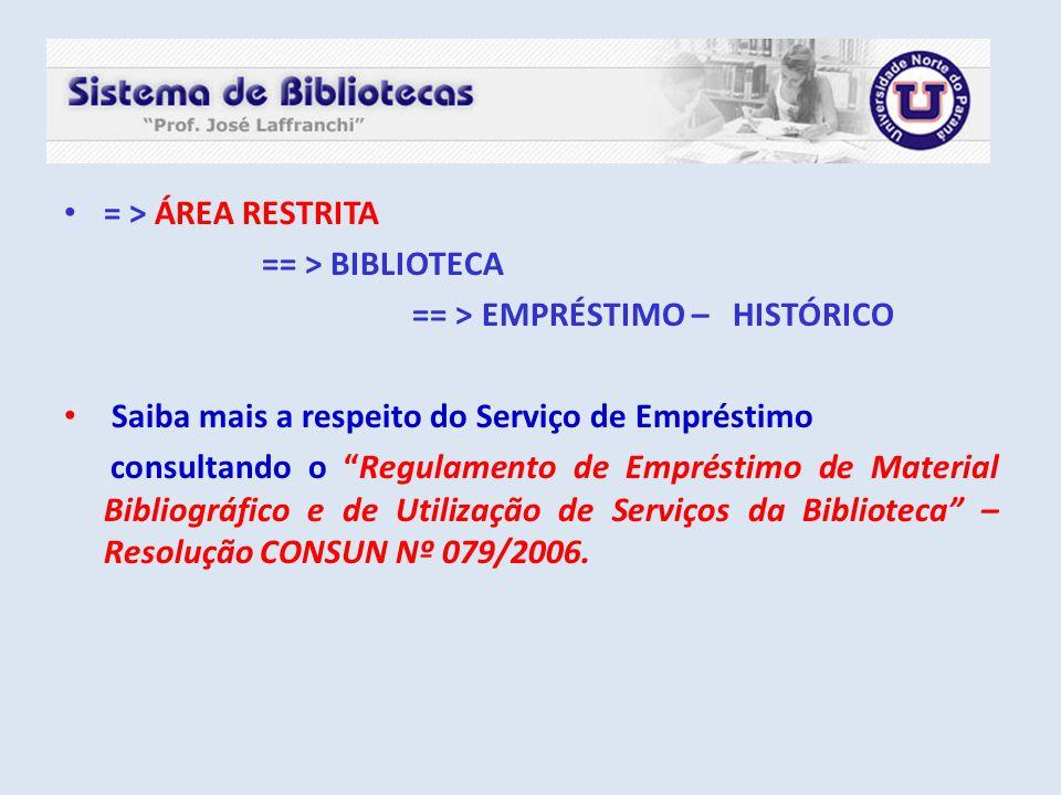 """= > ÁREA RESTRITA == > BIBLIOTECA == > EMPRÉSTIMO – HISTÓRICO Saiba mais a respeito do Serviço de Empréstimo consultando o """"Regulamento de Empréstimo"""