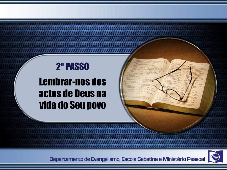 2º PASSO Lembrar-nos dos actos de Deus na vida do Seu povo