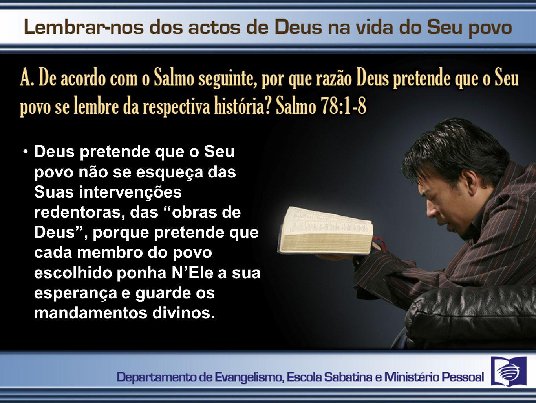 """Deus pretende que o Seu povo não se esqueça das Suas intervenções redentoras, das """"obras de Deus"""", porque pretende que cada membro do povo escolhido p"""