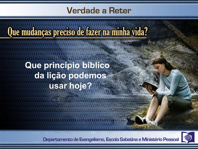 Que princípio bíblico da lição podemos usar hoje?