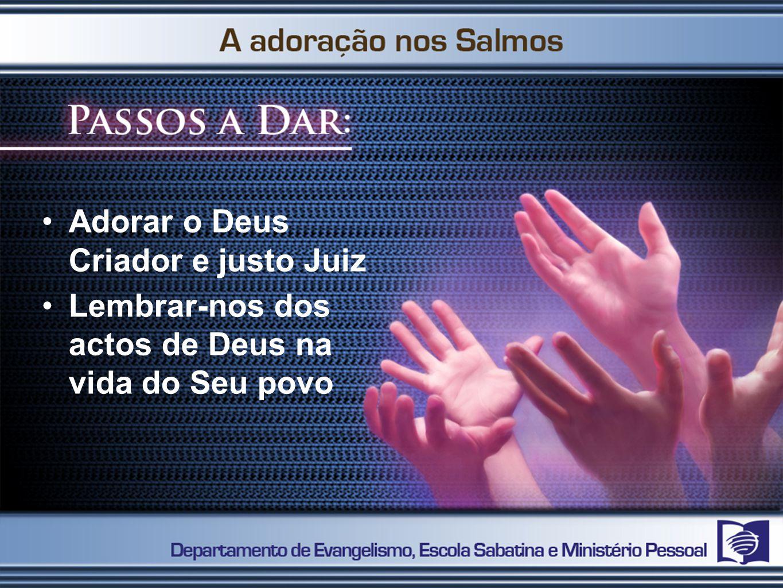 Adorar o Deus Criador e justo Juiz Lembrar-nos dos actos de Deus na vida do Seu povo