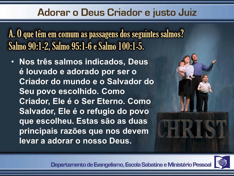Nos três salmos indicados, Deus é louvado e adorado por ser o Criador do mundo e o Salvador do Seu povo escolhido.