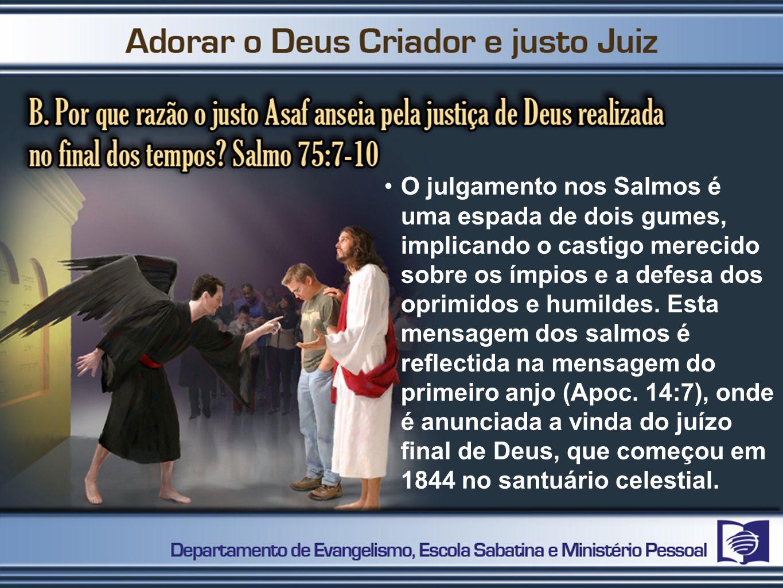 O julgamento nos Salmos é uma espada de dois gumes, implicando o castigo merecido sobre os ímpios e a defesa dos oprimidos e humildes. Esta mensagem d