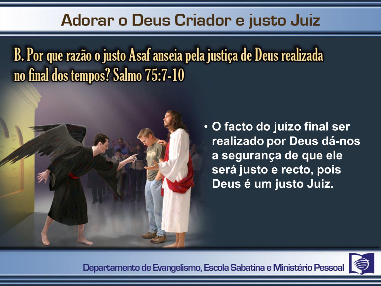 O facto do juízo final ser realizado por Deus dá-nos a segurança de que ele será justo e recto, pois Deus é um justo Juiz.