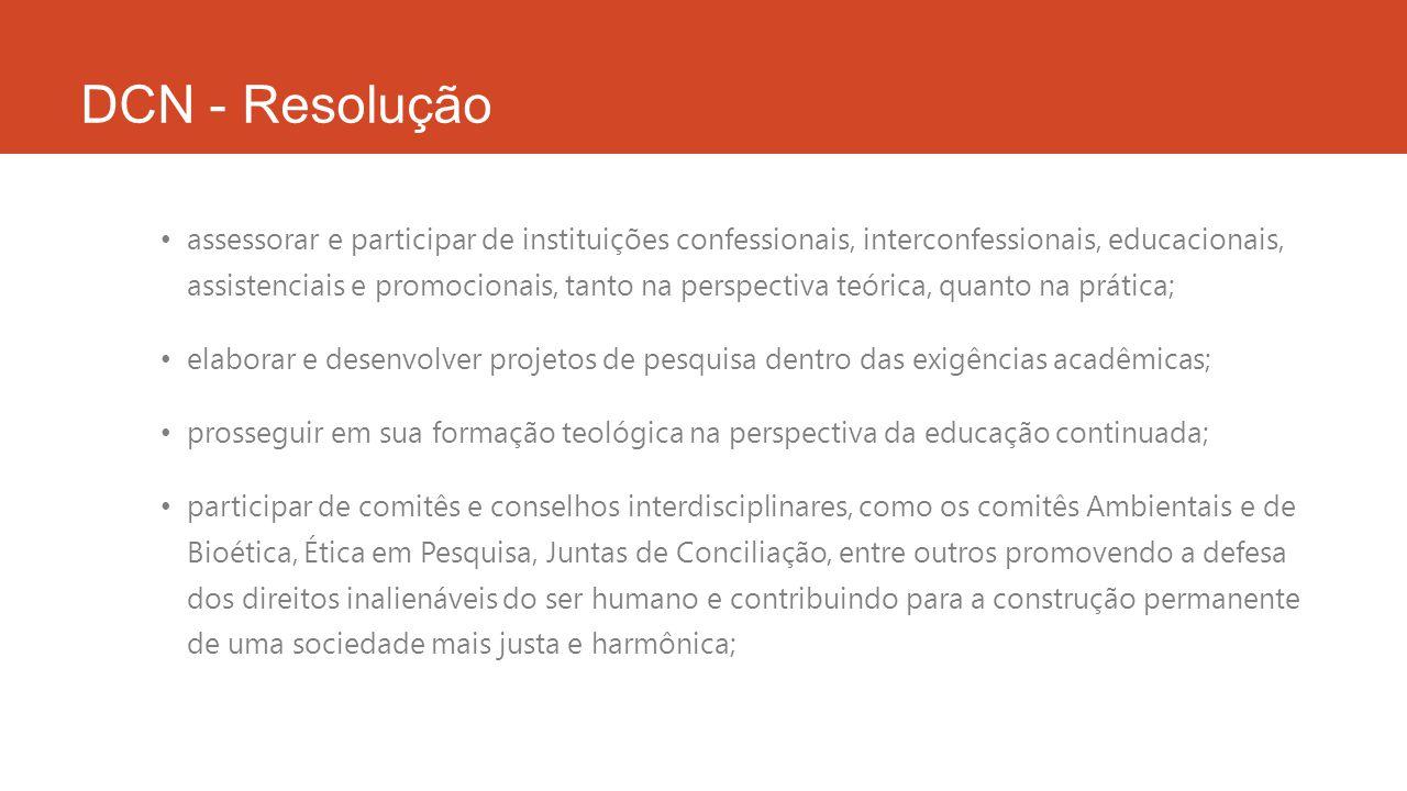 DCN - Resolução Perceber as dinâmicas socioculturais, tendo em vista interpretar as demandas dos diversos tipos de organizações sociais e religiosas e dos diferentes públicos; Compreender as problemáticas contemporâneas, decorrentes da globalização, das tecnologias do desenvolvimento sustentável necessárias ao planejamento das ações sociais;