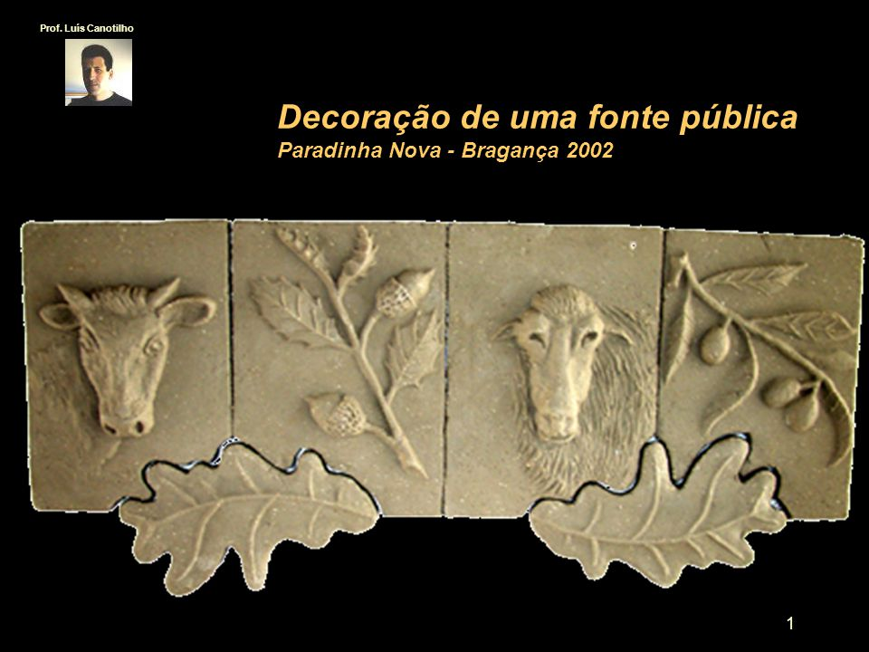 1 Decoração de uma fonte pública Paradinha Nova - Bragança 2002 Prof. Luís Canotilho