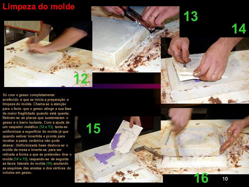 10 13 Limpeza do molde Só com o gesso completamente arrefecido é que se inicia a preparação e limpeza do molde. Chama-se a atenção para o facto que o