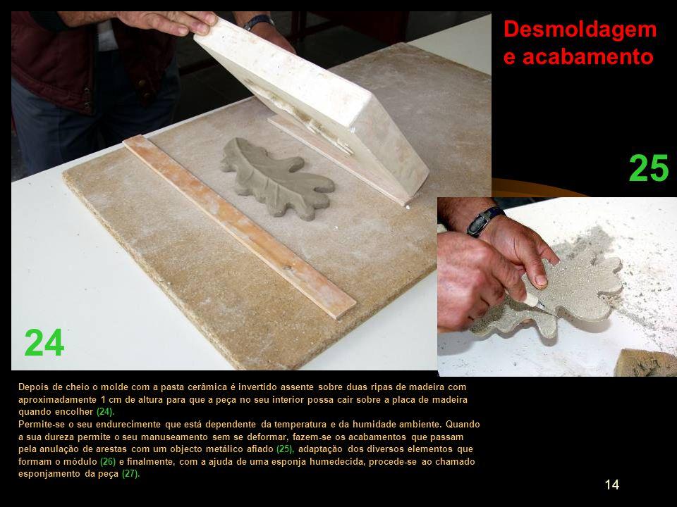 14 25 Desmoldagem e acabamento Depois de cheio o molde com a pasta cerâmica é invertido assente sobre duas ripas de madeira com aproximadamente 1 cm d