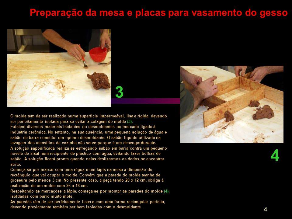 4 Preparação da mesa e placas para vasamento do gesso 3 4 O molde tem de ser realizado numa superfície impermeável, lisa e rígida, devendo ser perfeit