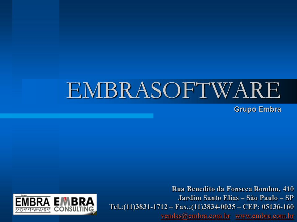 EMBRASOFTWARE Grupo Embra Rua Benedito da Fonseca Rondon, 410 Jardim Santo Elias – São Paulo – SP Tel.:(11)3831-1712 – Fax.:(11)3834-0035 – CEP: 05136