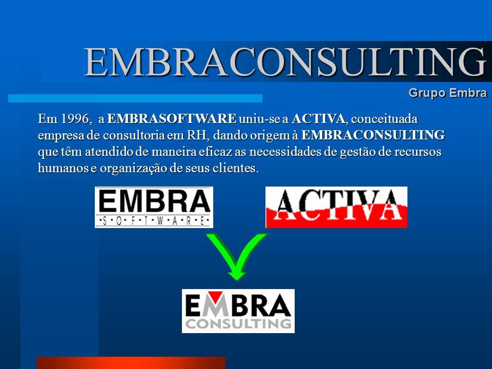 EMBRACONSULTING Grupo Embra Em 1996, a EMBRASOFTWARE uniu-se a ACTIVA, conceituada empresa de consultoria em RH, dando origem à EMBRACONSULTING que tê