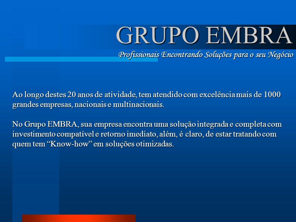 GRUPO EMBRA Profissionais Encontrando Soluções para o seu Negócio Ao longo destes 20 anos de atividade, tem atendido com excelência mais de 1000 grand