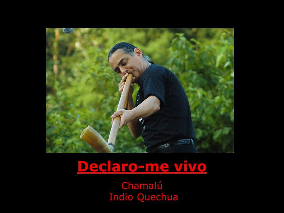 Declaro-me vivo Chamalú Indio Quechua