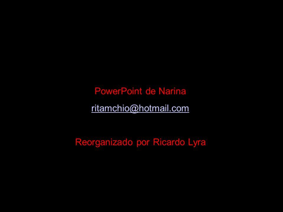 PowerPoint de Narina ritamchio@hotmail.com Reorganizado por Ricardo Lyra