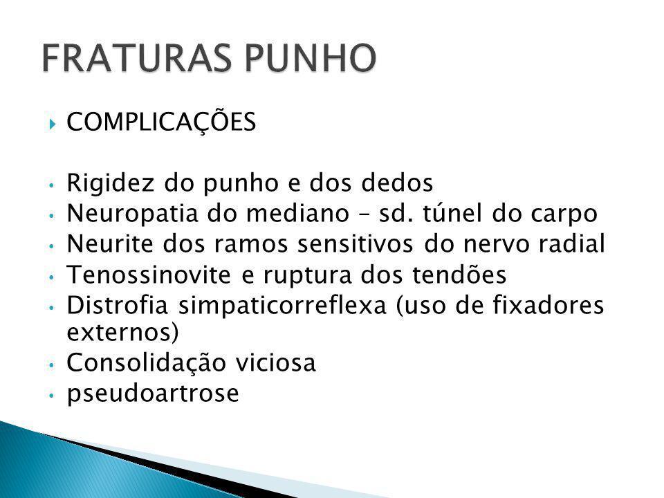  COMPLICAÇÕES Rigidez do punho e dos dedos Neuropatia do mediano – sd. túnel do carpo Neurite dos ramos sensitivos do nervo radial Tenossinovite e ru