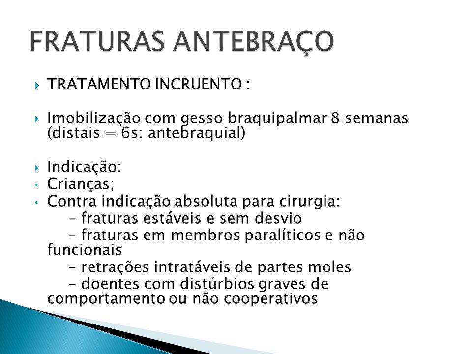  TRATAMENTO CIRÚRGICO:  considerar fratura articular = redução anatômica precisa do comprimento e das curvaturas.