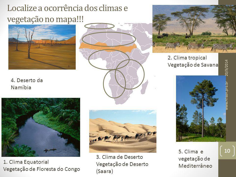 Localize a ocorrência dos climas e vegetação no mapa!!! 1. Clima Equatorial Vegetação de Floresta do Congo 2. Clima tropical Vegetação de Savana 3. Cl