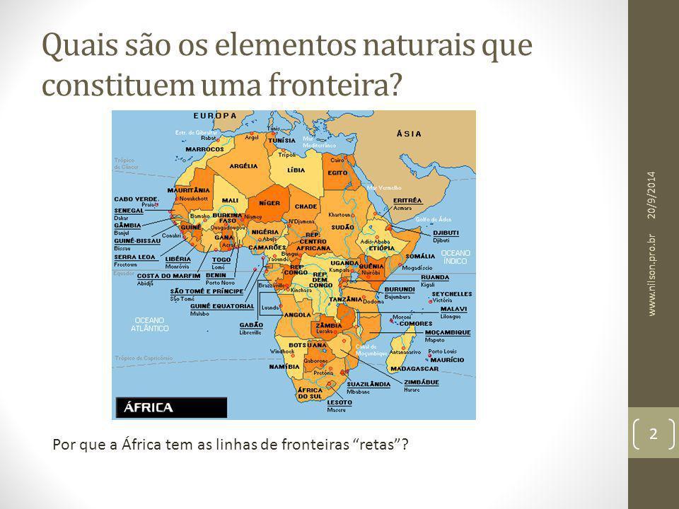 """Quais são os elementos naturais que constituem uma fronteira? Por que a África tem as linhas de fronteiras """"retas""""? 20/9/2014 2 www.nilson.pro.br"""