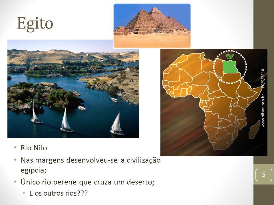 Egito Rio Nilo Nas margens desenvolveu-se a civilização egípcia; Único rio perene que cruza um deserto; E os outros rios??? 20/9/2014 5 www.nilson.pro