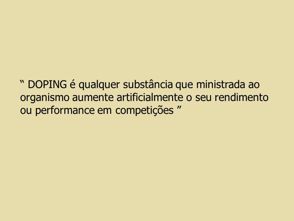 """"""" DOPING é qualquer substância que ministrada ao organismo aumente artificialmente o seu rendimento ou performance em competições """""""