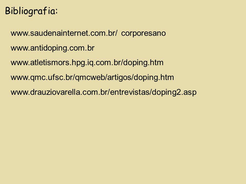 Bibliografia: www.saudenainternet.com.br/ corporesano www.antidoping.com.br www.atletismors.hpg.iq.com.br/doping.htm www.qmc.ufsc.br/qmcweb/artigos/do