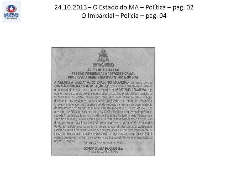24.10.2013 – O Estado do MA – Política – pag. 02 O Imparcial – Polícia – pag. 04