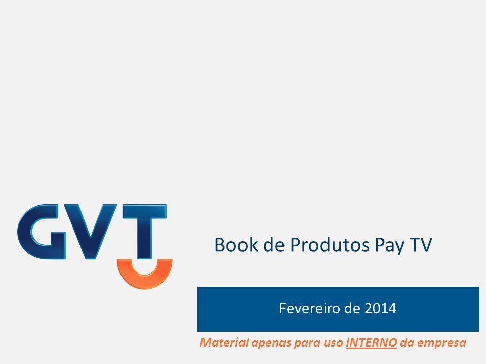 Book de Produtos Pay TV Fevereiro de 2014 Material apenas para uso INTERNO da empresa