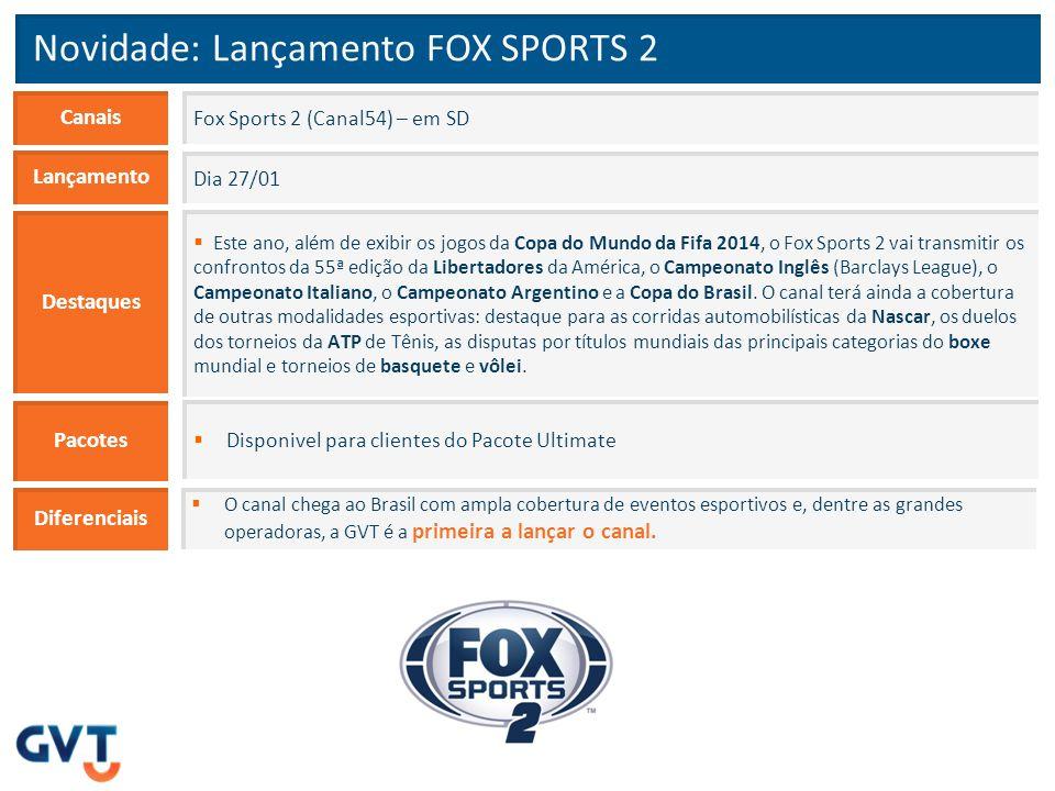 Novidade: Lançamento FOX SPORTS 2 Canais  O canal chega ao Brasil com ampla cobertura de eventos esportivos e, dentre as grandes operadoras, a GVT é