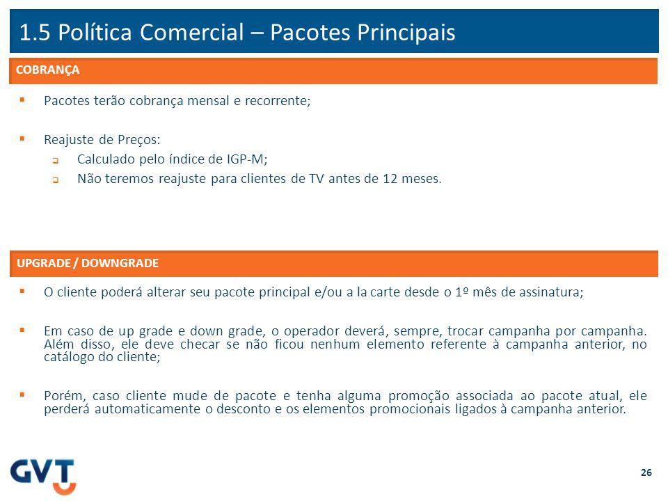 1.5 Política Comercial – Pacotes Principais 26  Pacotes terão cobrança mensal e recorrente;  Reajuste de Preços:  Calculado pelo índice de IGP-M; 