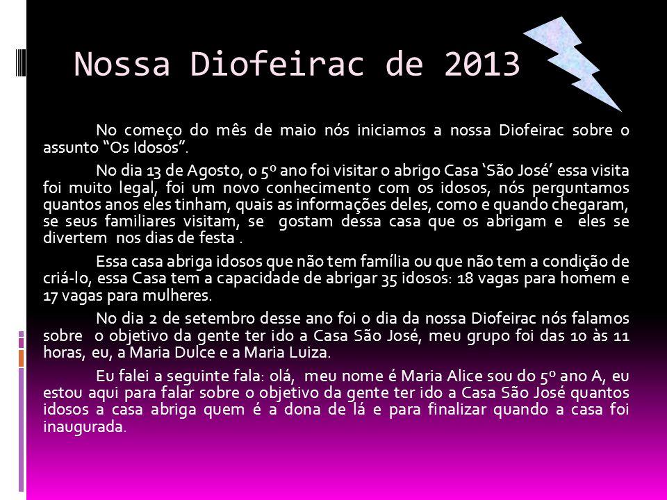 """Nossa Diofeirac de 2013 No começo do mês de maio nós iniciamos a nossa Diofeirac sobre o assunto """"Os Idosos"""". No dia 13 de Agosto, o 5º ano foi visita"""