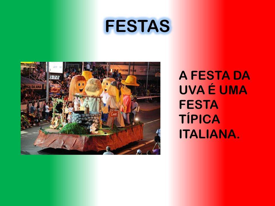 A FESTA DA UVA É UMA FESTA TÍPICA ITALIANA.